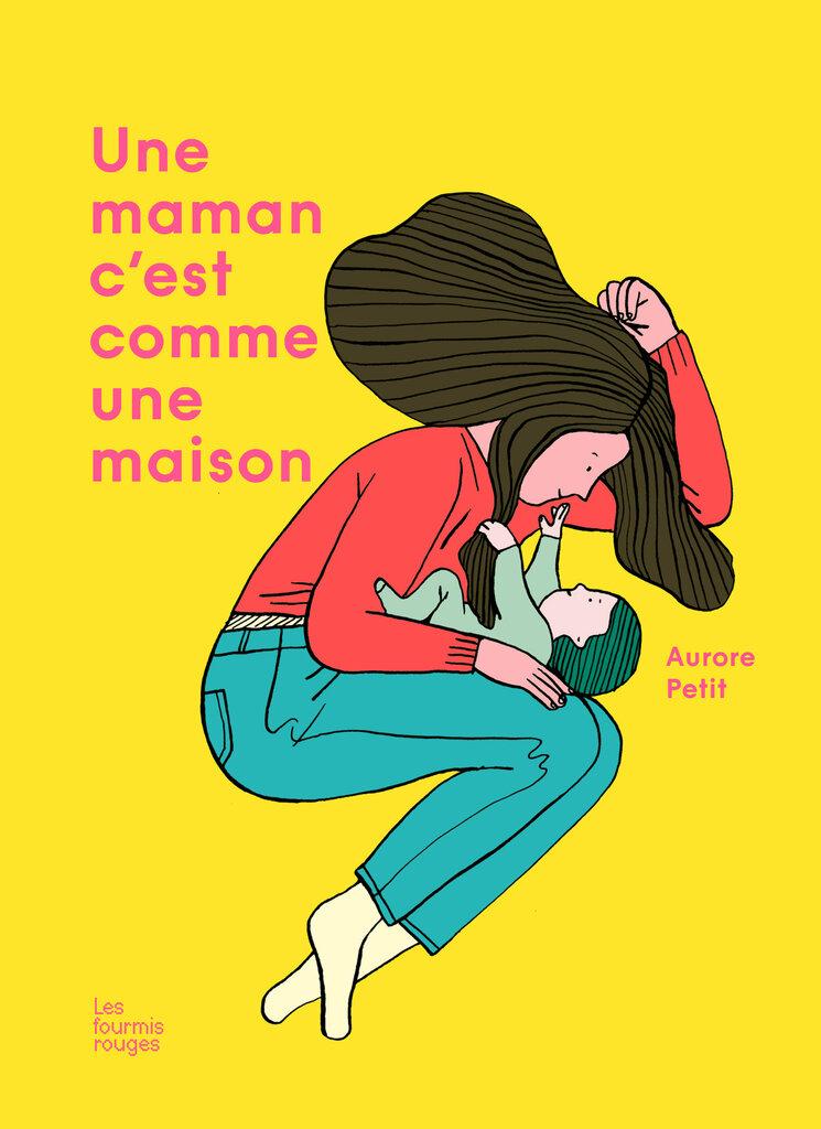 Editions Les Fourmis Rouges - Une maman, c'est comme une maison